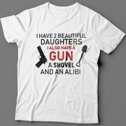 "Футболка в подарок для папы с надписью ""I have 2 beautiful daughters. I also have a gun, a shovel and an alibi"""