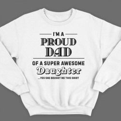 "Свитшот в подарок для папы с надписью ""I'm a proud dad of a super awesome daughter (...yes she bought me this shirt)'"""