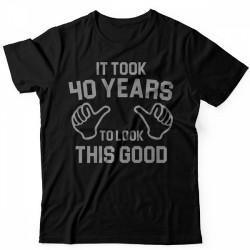 Прикольная футболка с надписью It took 40 years to look this good