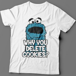 """Why you delete cookies?"""