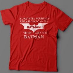 """Прикольная футболка с надписью """"Always be yourself unless you can be batman..."""" (""""Всегда будь собой если ты не Бэтмэн..."""")"""