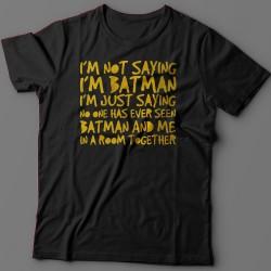"""Футболка с прикольной надписью """"I'm not saying i'm Batman..."""" (""""Я не утверждаю что я Бэтмэн"""")"""
