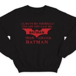 """Прикольный свитшот с надписью """"Always be yourself unless you can be batman..."""" (""""Всегда будь собой если ты не Бэтмэн..."""")"""