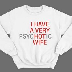 """Прикольный свитшот с надписью """"I HAVE A VERY (psy)HOT(ic) WIFE"""" (""""У меня самая красивая (нервная) жена"""")"""")"""
