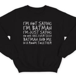 """Прикольный свитшот с надписью """"I'm not saying i'm Batman..."""" (""""Я не утверждаю что я Бэтмэн"""")"""