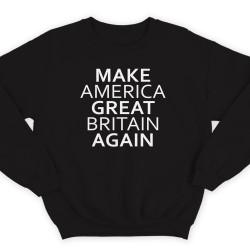 """Прикольный свитшот с надписью """"Make America Great Britain Again"""" (""""Сделай Америку Великой Британией снова"""")"""