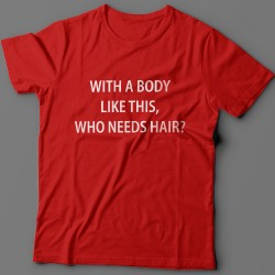 "Прикольная футболка с надписью ""With a body like this, who needs hair?"""