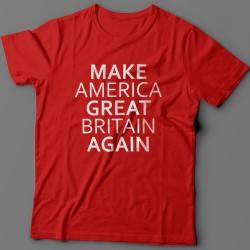 """Прикольная футболка с надписью """"Make America Great Britain Again"""" (""""Сделай Америку Великой Британией снова"""")"""