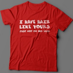 "Прикольная футболка с надписью ""I have hair like yours just not on my head"""