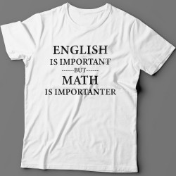 """""""English is important but math is importanter"""""""